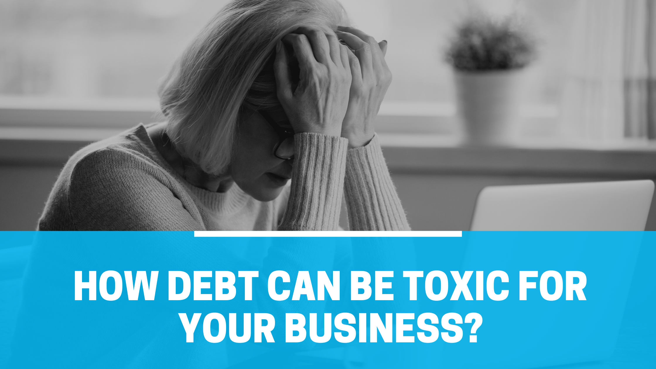 Debt Can Be Toxic for Your business